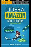 Lidera Amazon con tu ebook (optimizado 2020): Publica, promociona y genera ingresos pasivos partiendo de cero (Spanish…