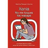 Xenia. No me toques los wasaps: Xenia, 3 (LITERATURA JUVENIL - Narrativa juvenil)