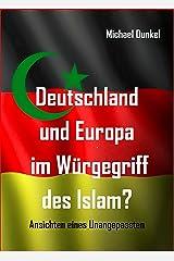 Deutschland und Europa im Würgegriff des Islam?: Ansichten eines Unangepassten Kindle Ausgabe