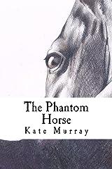 The Phantom Horse Kindle Edition