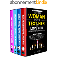 Getting a Woman, What to Text Her to Love You, & Keeping a Conversation: How to Get a Girlfriend Without Being…