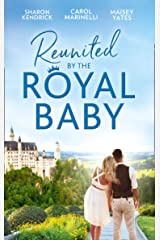 Reunited By The Royal Baby: The Royal Baby Revelation / Their Secret Royal Baby / The Prince's Pregnant Mistress (Mills & Boon M&B) Kindle Edition