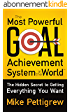 The Most Powerful Goal Achievement System in the World ™: The Hidden Secret to Getting Everything You Want (English Edition)