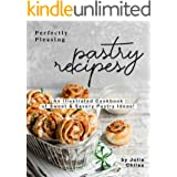 Perfectly Pleasing Pastry Recipes: An Illustrated Cookbook of Sweet & Savory Pastry Ideas!