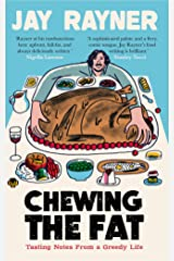 Chewing the Fat: Tasting notes from a greedy life Kindle Edition