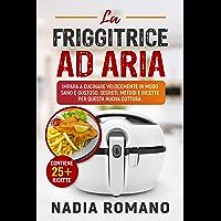 LA FRIGGITRICE AD ARIA   Impara a cucinare velocemente in modo sano e gustoso  Segreti  metodi e ricette per questa nuova cottura