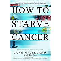 How to Starve Cancer ...without starving yourself: The Discovery of a Metabolic Cocktail That Could Transform the Lives…