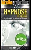 Hypnose für Anfänger - Eine Einführung in die Welt der Hypnose und Selbsthypnose - Wie Du dein Unterbewusstsein beeinflussen kannst (Ängste überwinden, Phobien überwinden, Angststörung, Trance)