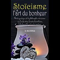 Stoïcisme et l'art du bonheur: Guide pratique du stoïcisme au quotidien et de la philosophie stoïcienne sur l'art de…