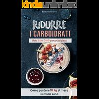 Ridurre i carboidrati dieta low carb: Come perdere 10 kg al mese in modo sano