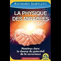 La physique des miracles: Pénétrez dans le champ du potentiel de la conscience (Science et Connaissance)