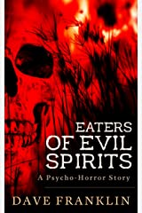 Eaters of Evil Spirits: A Psycho-Horror Story Kindle Edition