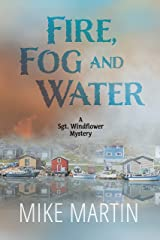 Fire, Fog and Water: Mike Martin (Sgt. Windflower Mysteries Book 8) Kindle Edition