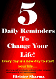 5 Daily Reminders To Change Your Life!: Every day is a new day to start your life…..(Self help & self help books, motivational self help books, personal development, self improvement)