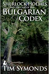 Sherlock Holmes and The Case of The Bulgarian Codex Kindle Edition