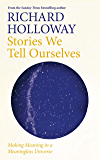 Stories We Tell Ourselves: Making Meaning in a Meaningless Universe