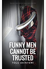 Funny Men Cannot Be Trusted (Poetry for people who hate poetry Book 3) Kindle Edition