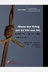 """""""Wenn der Krieg um 11 Uhr aus ist, seid ihr um 10 Uhr alle tot!"""" - Sterben und Überleben im KZ-Außenlager Obertraubling Kindle Ausgabe"""