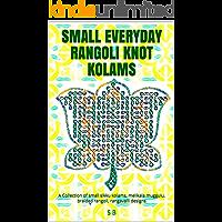 SMALL EVERYDAY RANGOLI KNOT KOLAMS: A Collection of small sikku kolams, melikala muggulu, braided rangoli, rangavalli…