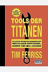 Tools der Titanen: Die Taktiken, Routinen und Gewohnheiten der Weltklasse-Performer, Ikonen und Milliardäre (German Edition) Versión Kindle
