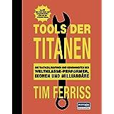 Tools der Titanen: Die Taktiken, Routinen und Gewohnheiten der Weltklasse-Performer, Ikonen und Milliardäre (German Edition)