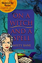 On A Witch And A Spell: Blackwood Bay Witches Cozy Mystery Short (Blackwood Bay Witches Mystery) Kindle Edition