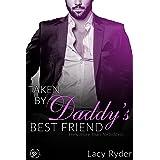 Taken by Daddy's Best Friend: He's more than forbidden... (Daddy's Billionaire Best Friend Book 1) (English Edition)