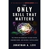 The Only Skill that Matters: The Proven Methodology to Read Faster, Remember More, and Become a SuperLearner (English Edition