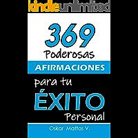 369 PODEROSAS AFIRMACIONES PARA TU ÉXITO PERSONAL: MOTIVACIÓN INSPIRACIÓN EMPODERAMIENTO (AFIRMACIONES PARA TODA LA…
