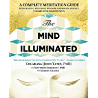 The Mind Illuminated: A Complete Meditation Guide Integrating Buddhist Wisdom and Brain Science for Greater Mindfulness…