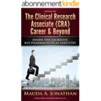 The Clinical Research Associate (CRA) Career & Beyond: INSIDE THE LUCRATIVE BIO-PHARMACEUTICAL INDUSTRY (Clinical…