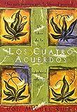 Los Cuatro Acuerdos: Una Guia Practica Para La Libertad Personal, the Four Agreements, Spanish-Language Edition (Libro de Sabiduria Tolteca)