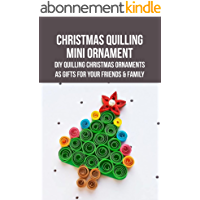 Christmas Quilling Mini Ornament: DIY Quilling Christmas Ornaments As Gifts for Your Friends & Family: Beautiful…