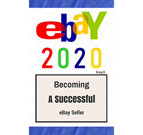 Ebay How To Sell On Ebay And Make Money For Beginners 2020 Update Ebook K Greg Amazon In Kindle Store