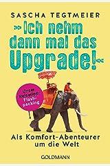 Ich nehm dann mal das Upgrade: Als Komfort-Abenteurer um die Welt - Unser Reisetipp: Flashpacking Kindle Ausgabe