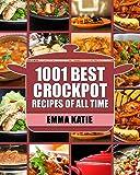 Crock Pot: 1001 Best Crock Pot Recipes of All Time
