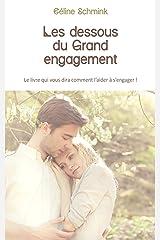 Les dessous du Grand engagement: Le livre qui vous dira comment l'aider à s'engager ! Format Kindle