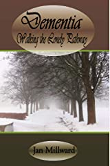 Dementia: Walking the Lonely Pathway Kindle Edition