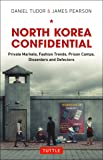 North Korea Confidential: Private Markets, Fashion Trends, Prison Camps, Dissenters and Defectors