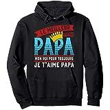 Le Meilleur Papa Mon Roi Pour Toujours Je T'aime Papa Sweat à Capuche