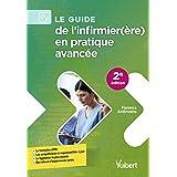 Le guide de l'infirmier(ère) en pratique avancée: La formation d'IPA - Les compétences et responsabilités à jour - La législa