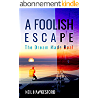 A Foolish Escape: The Dream Made Real (A Foolish Trilogy Book 3) (English Edition)