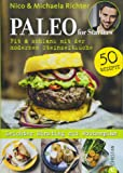 Paleo Kochbuch: Paleo for Starters. Fit & schlank mit der modernen Steinzeitküche! Mit vielen Paleo Rezepten vom Paleo-Experten Nico Richter.