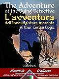 The Adventure of the Dying Detective – L'avventura dell'investigatore morente: Bilingual parallel text - Bilingue con testo a fronte: English-Italian / ... Easy Reader Vol. 50) (Italian Edition)