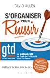 S'organiser pour réussir: Getting Things Done : La méthode GTD ou l'art de l'efficacité sans le stress