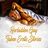Forbidden Gay Taboo Erotic Stories: Explicit Erotic Short Stories on Coming Out, Threesome, Spanking, Bisexual, BDSM…