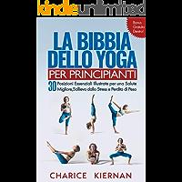La Bibbia Dello Yoga Per Principianti: 30 Posizioni Essenziali Illustrate per una Salute Migliore, Sollievo dallo Stress e Perdita di Peso