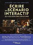 Ecrire un scénario interactif: Jeux vidéo, escape games, serious games