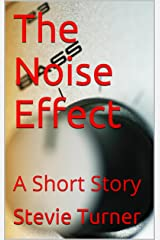 The Noise Effect: A Short Story Kindle Edition