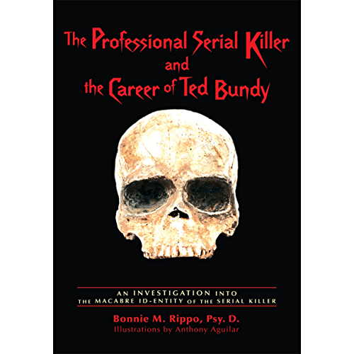 The Professional Serial Killer and the Career of Ted Bundy: An Investigation into the Macabre Id-Entity of the Serial Killer (English Edition)